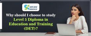 Why should I choose to study Level 5 DET